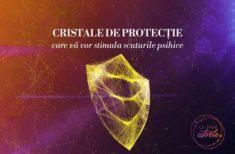 Cristale de protecție care îți vor stimula scuturile psihice