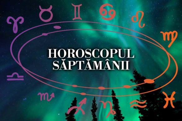 Horoscopul saptamanii pentru toate zodiile
