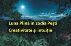 AZI- Lună Plină în semnul Pești-  creativitate și intuiție