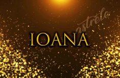 Semnificația numelui IOANA  – milostenie, dragoste necondiționată